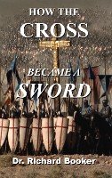 How the Cross Became a Sword (NEW COVER)